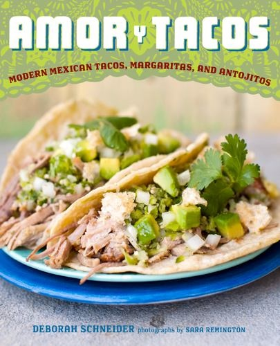 Picture of Amor y Tacos: Modern Mexican Tacos, Margaritas and Antojitos by Deborah Schneider&nbsp;- Item No.&nbsp;9-781584-798248